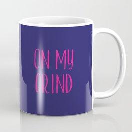 On My Grind Coffee Mug