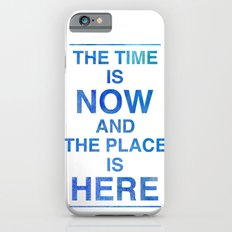 The Time is NOW and the Place is HERE. Slim Case iPhone 6s