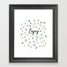 Enjoy the gifts of nature Framed Art Print