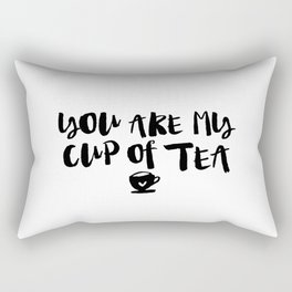 You Are My Cup of Tea black and white modern typography quote poster bedroom wall art home decor Rectangular Pillow