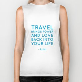 Travel brings power and love back into your life.  Rumi Biker Tank
