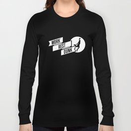 Work Rest Dunk Tee Basketball Basket Ball Team Funny Birthday Gift Basketball t-shirts Long Sleeve T-shirt