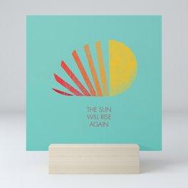 The Sun Will Rise Again Mini Art Print