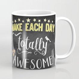 Make each day totally awesome chalkboard Coffee Mug