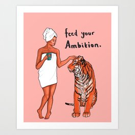 """Feed Your Ambition"" Art Print"