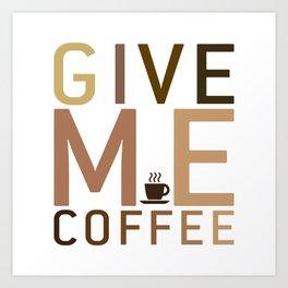 give me coffee Art Print