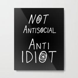 NOT Anti-Social Anti-Idiot - Dark BG Metal Print