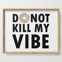 Donut Kill My Vibe Sweet Funny Saying Quote Gift Serving Tray