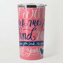Seek Me With All Your Heart Travel Mug