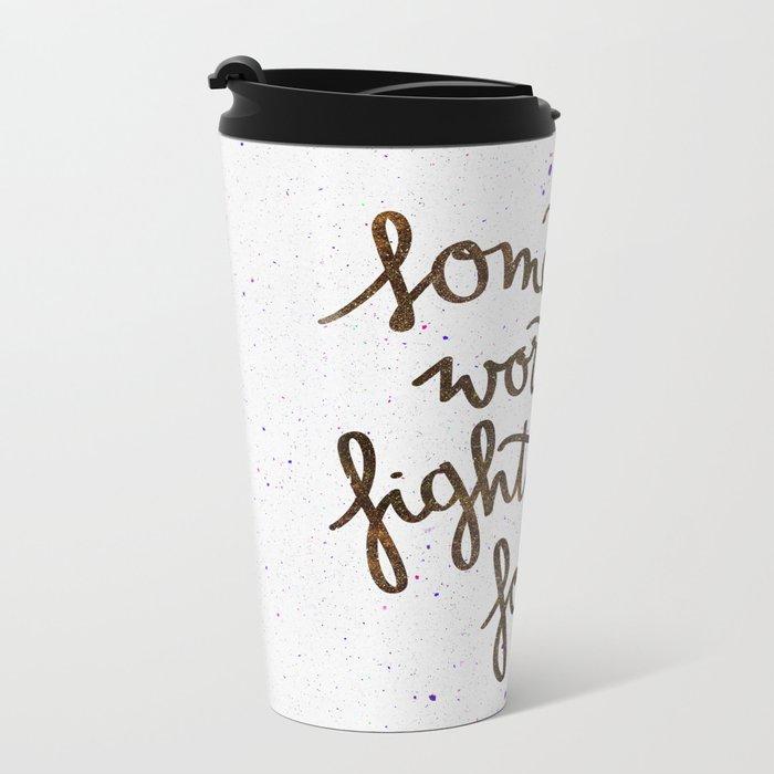 Something worth fighting for Metal Travel Mug