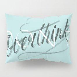 (Don't) Overthink Pillow Sham