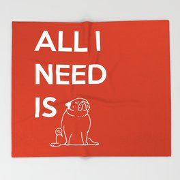 All I need is Pug Throw Blanket