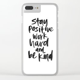 Stay Positive. Work Hard. Be Kind. Clear iPhone Case