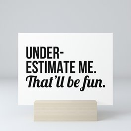 Underestimate Me That'll Be Fun Mini Art Print