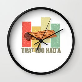 That Log Had A Child T-shirt Design Save And Protect Earth Forest Timber Chunk Trunk Wood Forestry  Wall Clock
