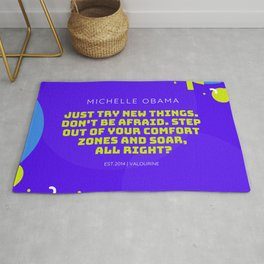 Michelle Obama Quote |Just try new things. Don't be afraid. Step out of your comfort zones and soar Rug