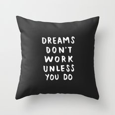 Dreams Don't Work Unless You Do - Black & White Typography 01 Throw Pillow