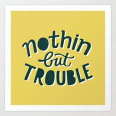 Nothing But Trouble Art Print