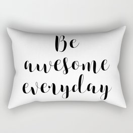 Be Awesome Everyday, Motivational Quote, Inspirational Quote Rectangular Pillow