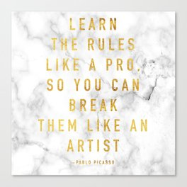 Learn the rules like a pro, so you can break them like an artist - quote picasso Canvas Print