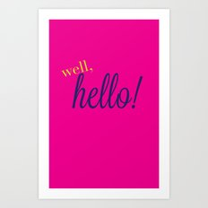 Well, Hello! Art Print