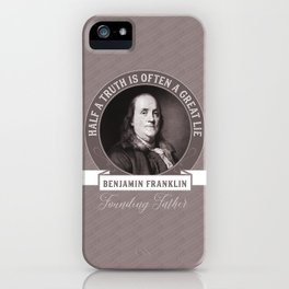 Benjamin Franklin the Whole Truth iPhone Case