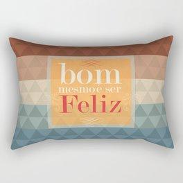 Bom mesmo é ser feliz! Rectangular Pillow