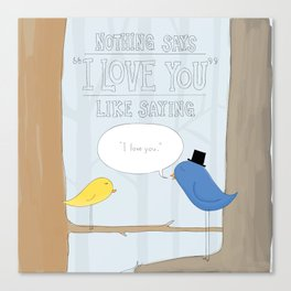 "Nothing Says ""I Love You"" Canvas Print"