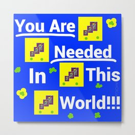 You are needed in this world Metal Print