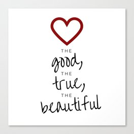 love the good, the true, the beautiful [white] Canvas Print