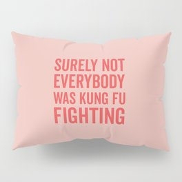 Surely Not Everybody Was Kung Fu Fighting, Quote Pillow Sham