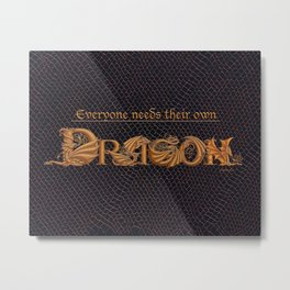 Everyone Needs Their Own Dragon Metal Print