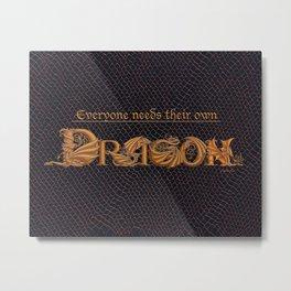 Everyone Needs Their Own Dragon Metal Print