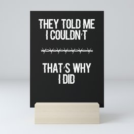 They Told Me I Couldn't That's Why I Did Mini Art Print