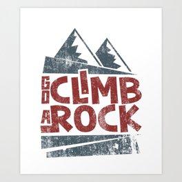Go Climb A Rock - Rock Climbing Art Print