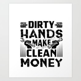 Dirty Hands Make Clean Money Funny Mechanic Gift Pullover Hoodie Art Print