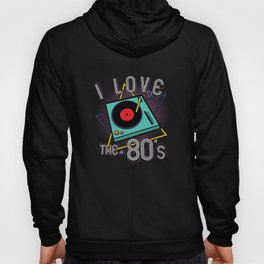 I Love The 80's Turntable - Funny 80s Quote Gift Hoody