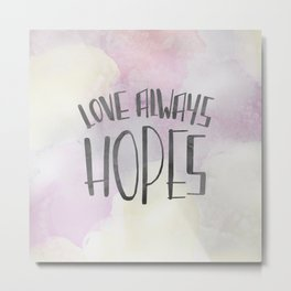 LOVE ALWAYS HOPES Metal Print