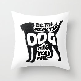 Be the person your dog thinks you are - Labrador Throw Pillow