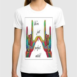 We're Just a Perfect Match T-shirt