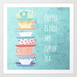 Not My Cup Art Print