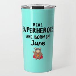 Superheroes are born in June T-Shirt D57a5 Travel Mug