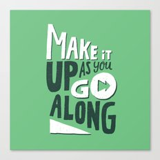 Make it Up as You Go Along Canvas Print