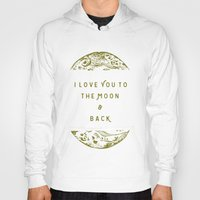 i love you to the moon and back Hoodies featuring I Love You To The Moon & Back by Maija Rebecca