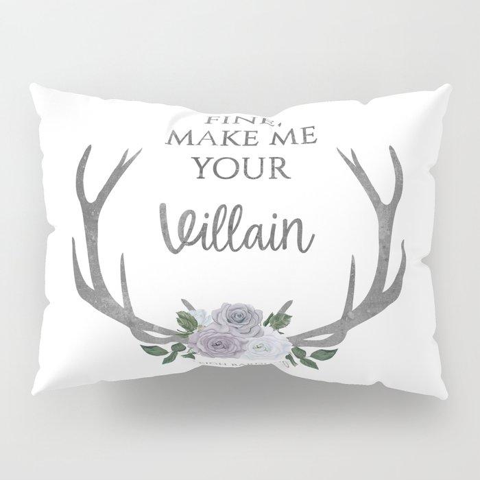 Make me your villain - The Darkling quote - Leigh Bardugo - White Pillow Sham