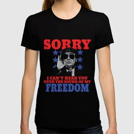I Can't Hear You Over The Sound Of My Freedom Trump print T-shirt
