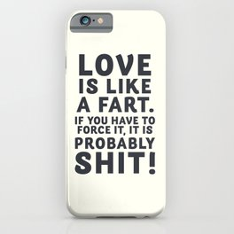 Love is like a fart, funny quote, humor sentence, joke for smiling, happy life iPhone Case