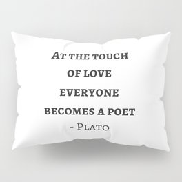 Greek Philosophy Quotes - Plato - At the touch of love everyone becomes a poet Pillow Sham