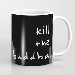 Kill the Buddha Coffee Mug