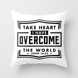 Take Heart I have overcome the world Throw Pillow